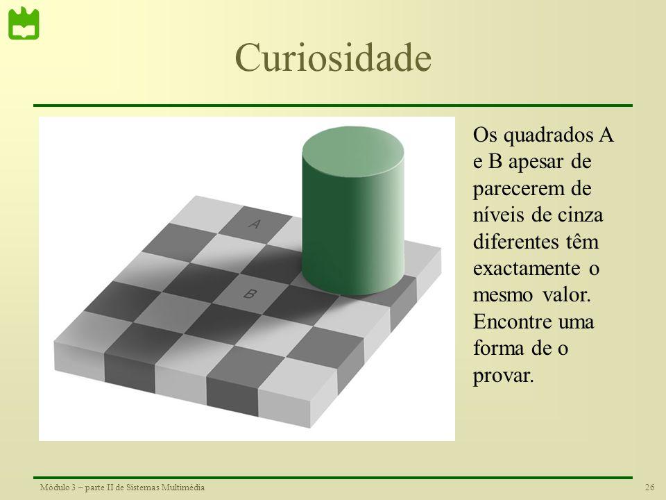 Curiosidade Os quadrados A e B apesar de parecerem de níveis de cinza diferentes têm exactamente o mesmo valor.