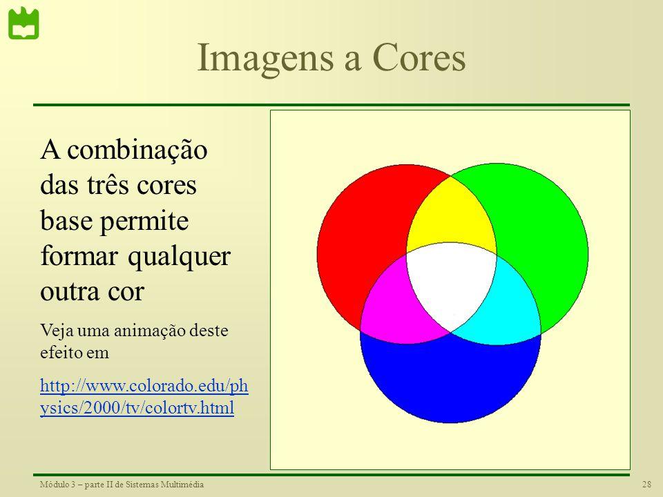 Imagens a Cores A combinação das três cores base permite formar qualquer outra cor. Veja uma animação deste efeito em.