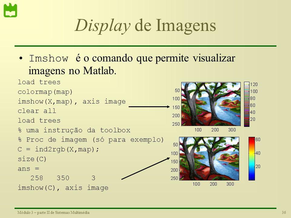 Display de Imagens Imshow é o comando que permite visualizar imagens no Matlab. load trees. colormap(map)