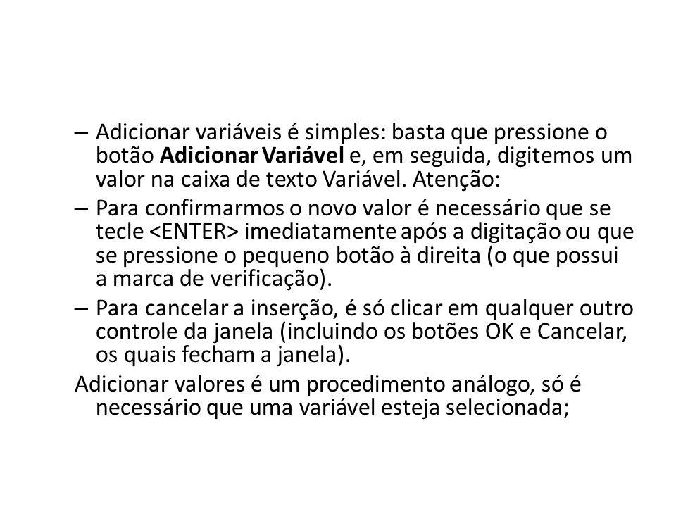 Adicionar variáveis é simples: basta que pressione o botão Adicionar Variável e, em seguida, digitemos um valor na caixa de texto Variável. Atenção: