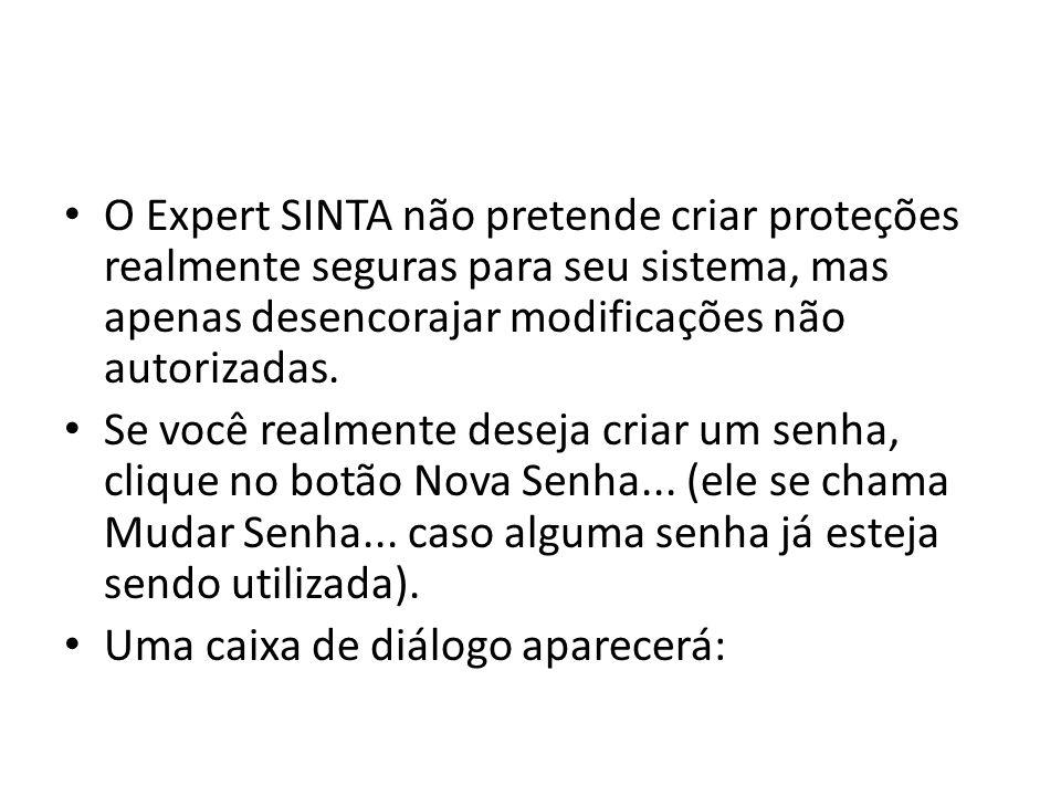 O Expert SINTA não pretende criar proteções realmente seguras para seu sistema, mas apenas desencorajar modificações não autorizadas.