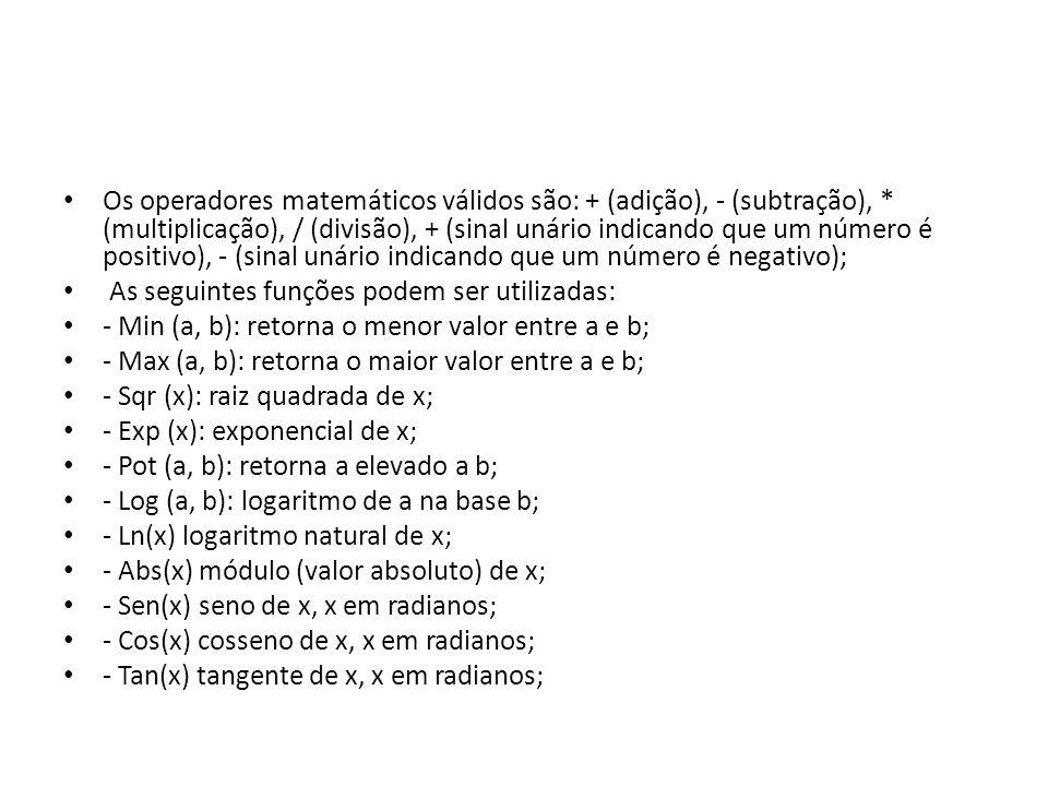 Os operadores matemáticos válidos são: + (adição), - (subtração),