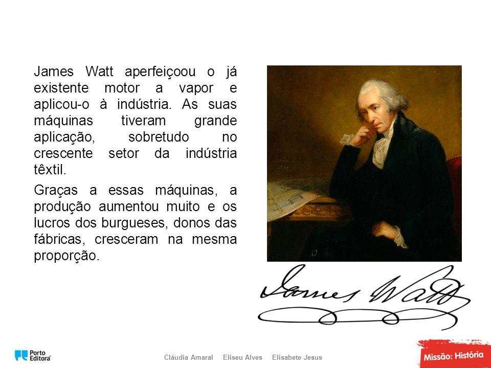 James Watt aperfeiçoou o já existente motor a vapor e aplicou-o à indústria. As suas máquinas tiveram grande aplicação, sobretudo no crescente setor da indústria têxtil. Graças a essas máquinas, a produção aumentou muito e os lucros dos burgueses, donos das fábricas, cresceram na mesma proporção.