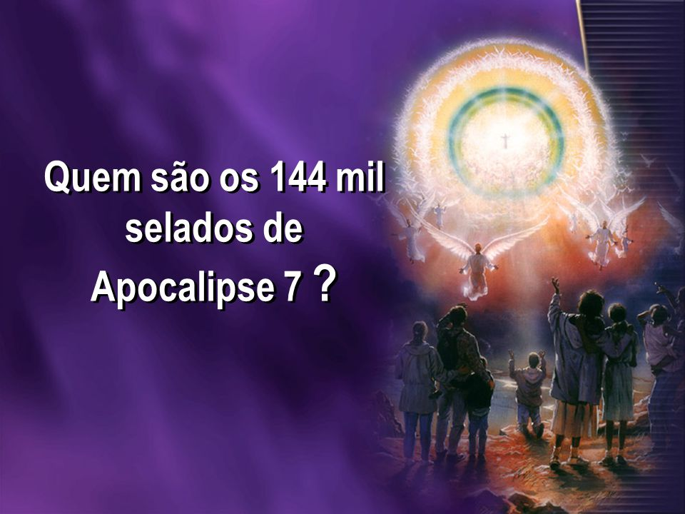 Quem são os 144 mil selados de Apocalipse 7