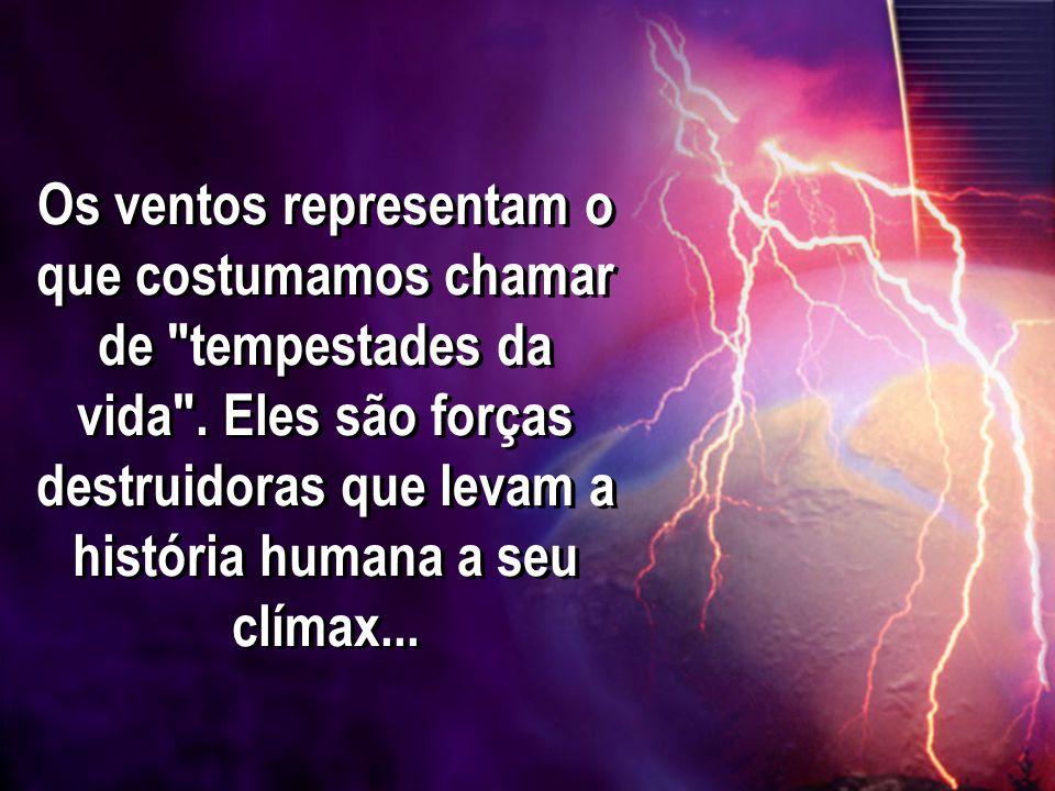 Os ventos representam o que costumamos chamar de tempestades da vida