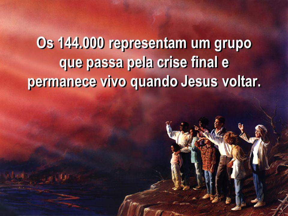 Os 144.000 representam um grupo que passa pela crise final e permanece vivo quando Jesus voltar.