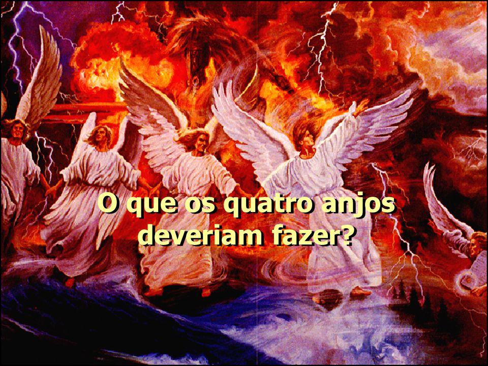 O que os quatro anjos deveriam fazer