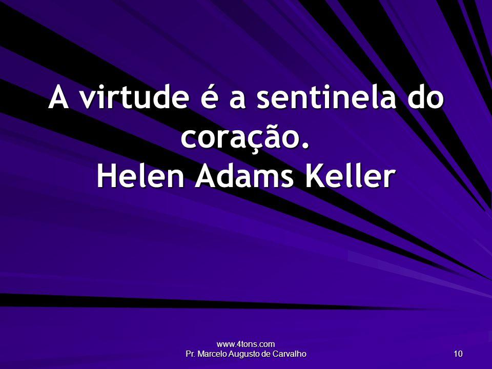 A virtude é a sentinela do coração. Helen Adams Keller