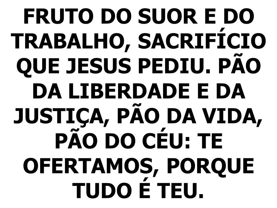 FRUTO DO SUOR E DO TRABALHO, SACRIFÍCIO QUE JESUS PEDIU