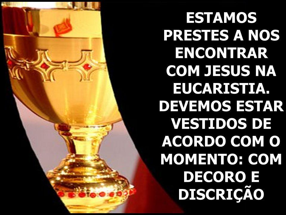 ESTAMOS PRESTES A NOS ENCONTRAR COM JESUS NA EUCARISTIA