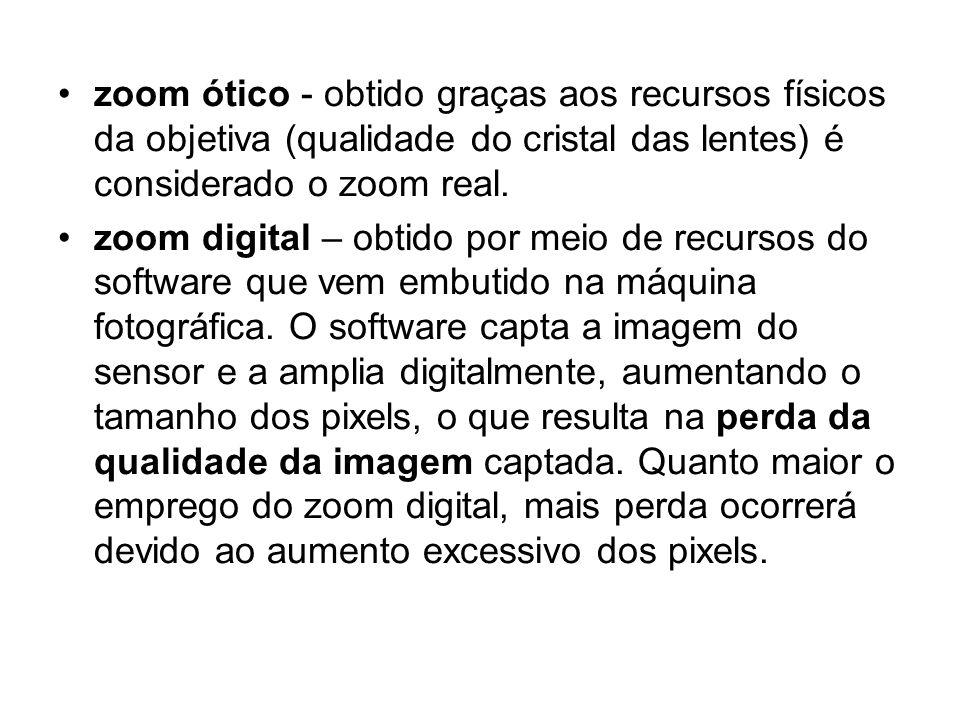 zoom ótico - obtido graças aos recursos físicos da objetiva (qualidade do cristal das lentes) é considerado o zoom real.