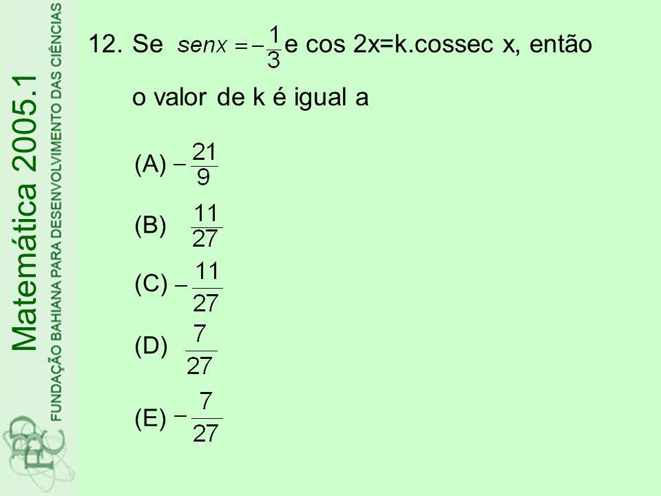 Matemática 2005.1 Se e cos 2x=k.cossec x, então o valor de k é igual a