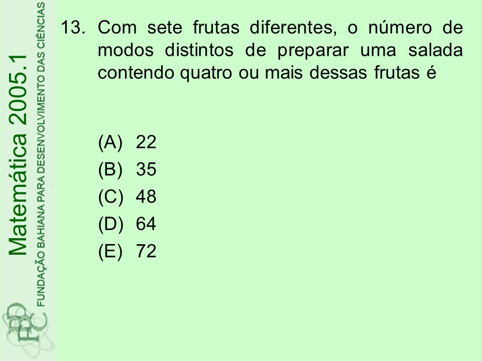 Com sete frutas diferentes, o número de modos distintos de preparar uma salada contendo quatro ou mais dessas frutas é