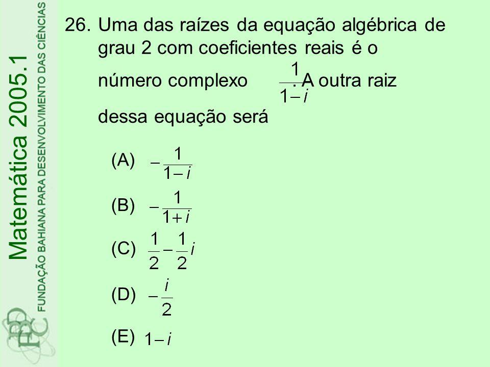 Uma das raízes da equação algébrica de grau 2 com coeficientes reais é o número complexo . A outra raiz dessa equação será