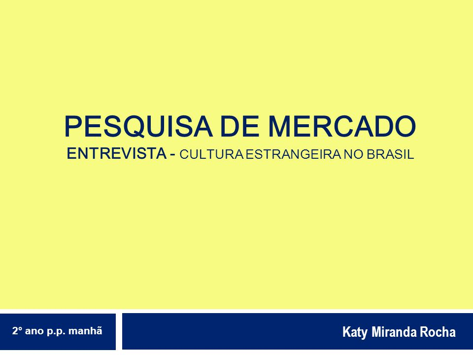 Pesquisa de mercado ENTREVISTA - cultura estrangeira no brasil