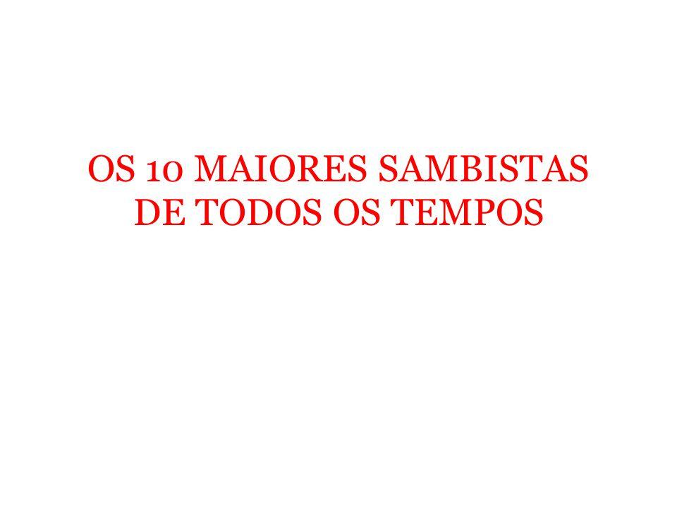 OS 10 MAIORES SAMBISTAS DE TODOS OS TEMPOS