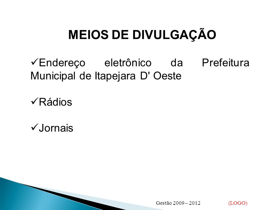 MEIOS DE DIVULGAÇÃO Endereço eletrônico da Prefeitura Municipal de Itapejara D Oeste. Rádios. Jornais.