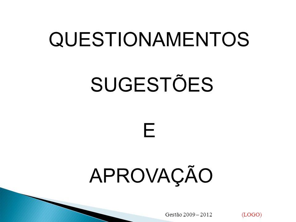 QUESTIONAMENTOS SUGESTÕES E APROVAÇÃO Gestão 2009 – 2012 (LOGO)