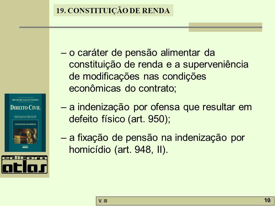– o caráter de pensão alimentar da constituição de renda e a superveniência de modificações nas condições econômicas do contrato;