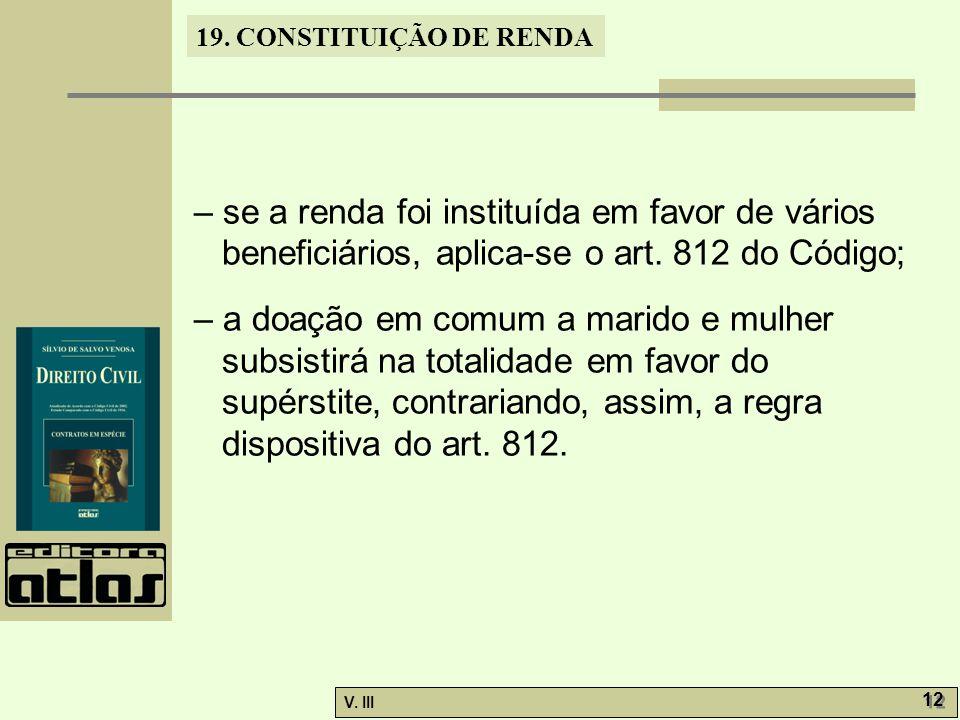 – se a renda foi instituída em favor de vários beneficiários, aplica-se o art. 812 do Código;