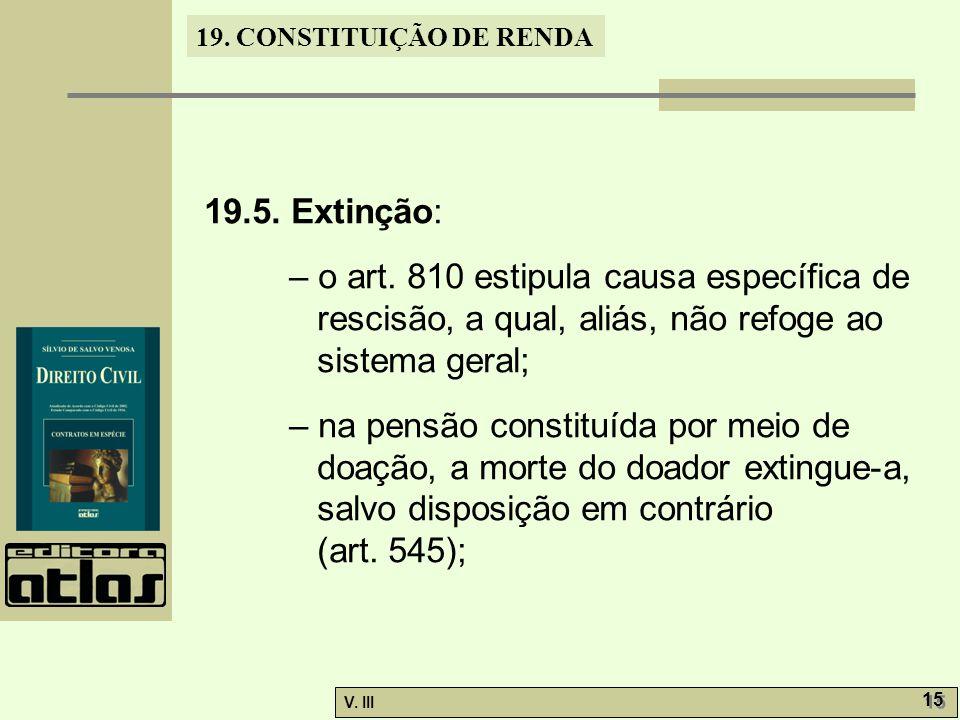 19.5. Extinção: – o art. 810 estipula causa específica de rescisão, a qual, aliás, não refoge ao sistema geral;
