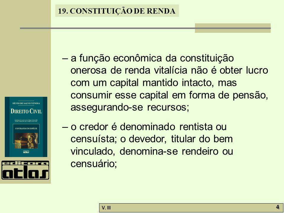 – a função econômica da constituição onerosa de renda vitalícia não é obter lucro com um capital mantido intacto, mas consumir esse capital em forma de pensão, assegurando-se recursos;