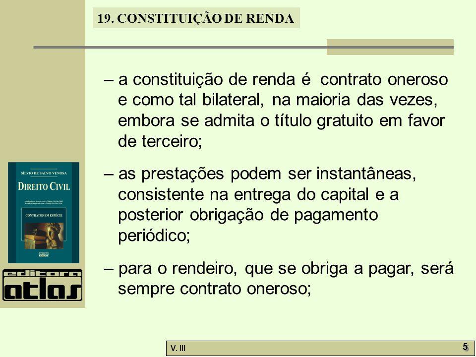 – a constituição de renda é contrato oneroso e como tal bilateral, na maioria das vezes, embora se admita o título gratuito em favor de terceiro;