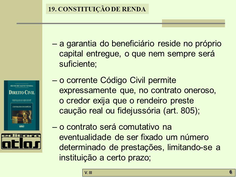 – a garantia do beneficiário reside no próprio capital entregue, o que nem sempre será suficiente;