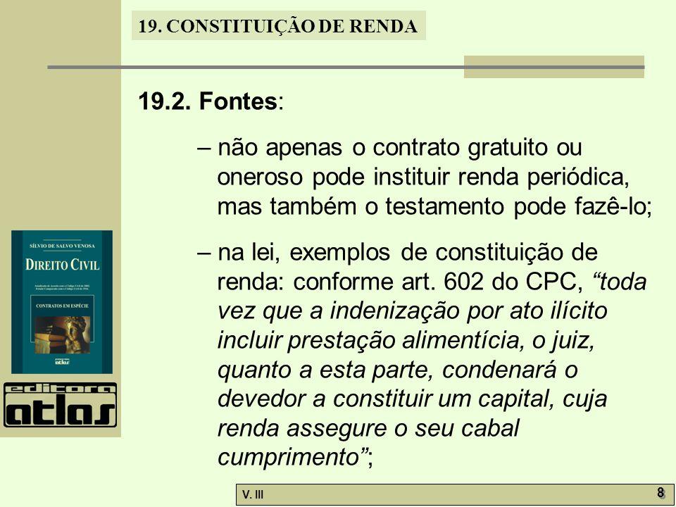 19.2. Fontes: – não apenas o contrato gratuito ou oneroso pode instituir renda periódica, mas também o testamento pode fazê-lo;