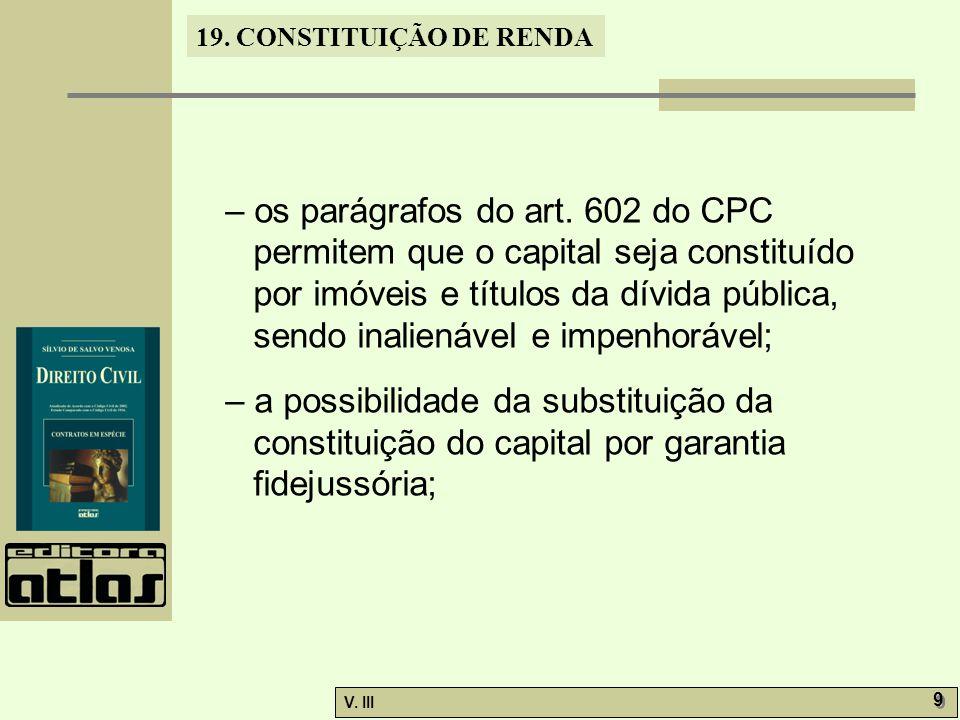 – os parágrafos do art. 602 do CPC permitem que o capital seja constituído por imóveis e títulos da dívida pública, sendo inalienável e impenhorável;