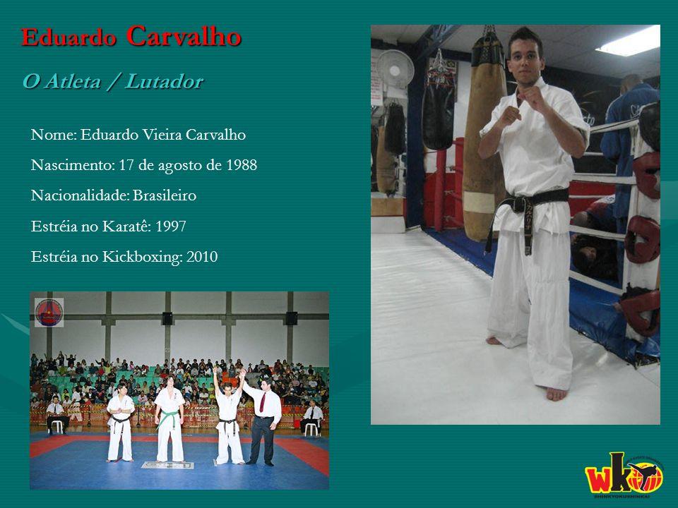 Eduardo Carvalho O Atleta / Lutador Nome: Eduardo Vieira Carvalho