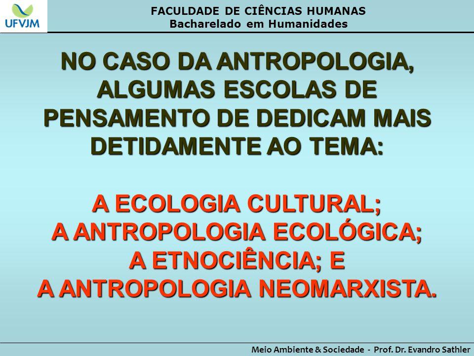 A ANTROPOLOGIA ECOLÓGICA; A ETNOCIÊNCIA; E A ANTROPOLOGIA NEOMARXISTA.