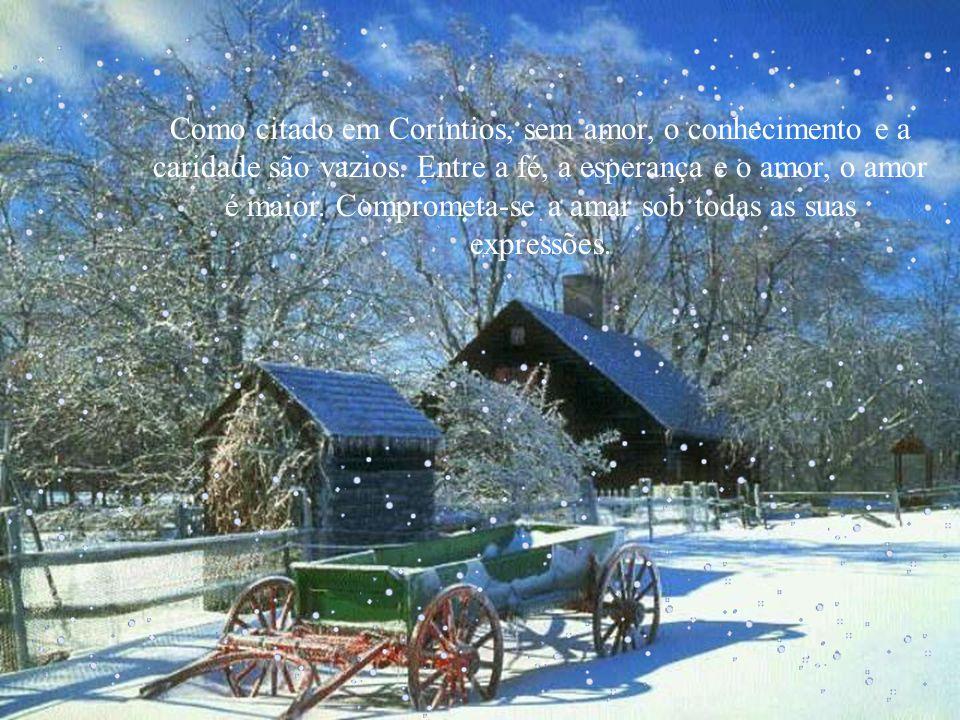 Como citado em Coríntios, sem amor, o conhecimento e a caridade são vazios.