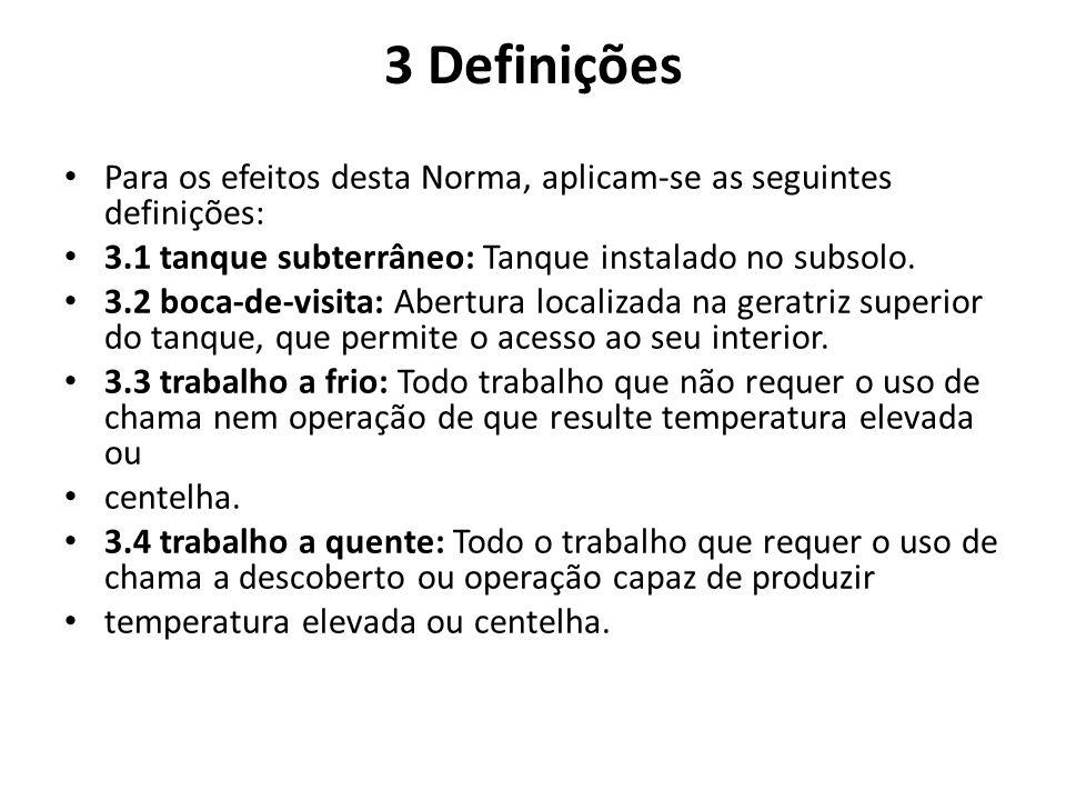 3 Definições Para os efeitos desta Norma, aplicam-se as seguintes definições: 3.1 tanque subterrâneo: Tanque instalado no subsolo.
