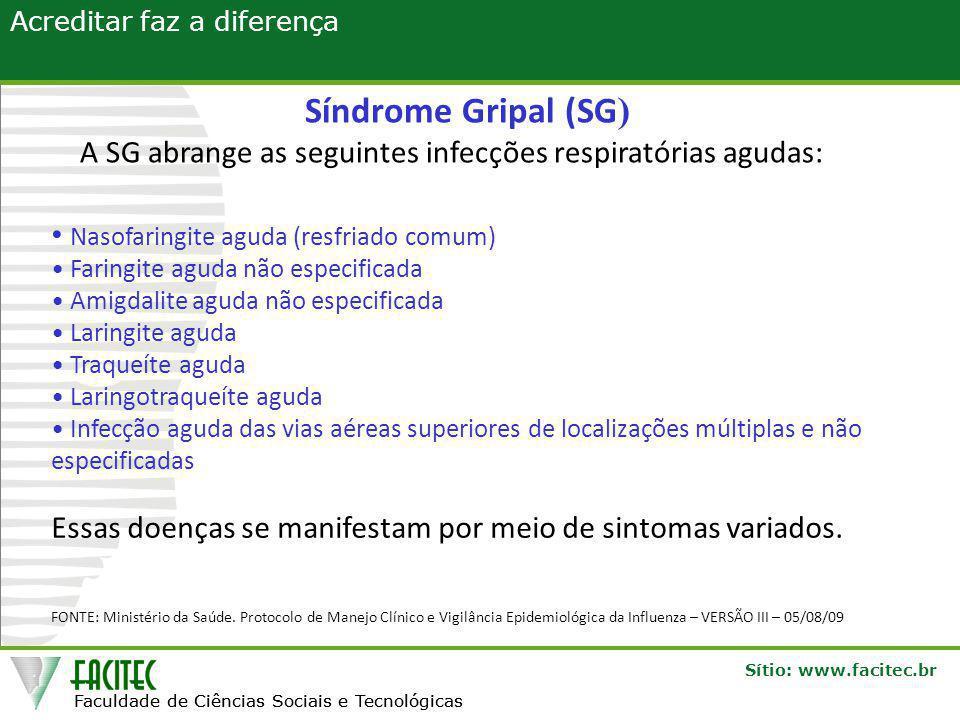Síndrome Gripal (SG) A SG abrange as seguintes infecções respiratórias agudas: Nasofaringite aguda (resfriado comum)