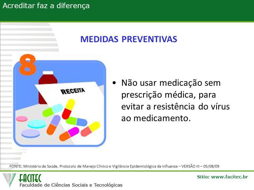MEDIDAS PREVENTIVAS Não usar medicação sem prescrição médica, para evitar a resistência do vírus ao medicamento.