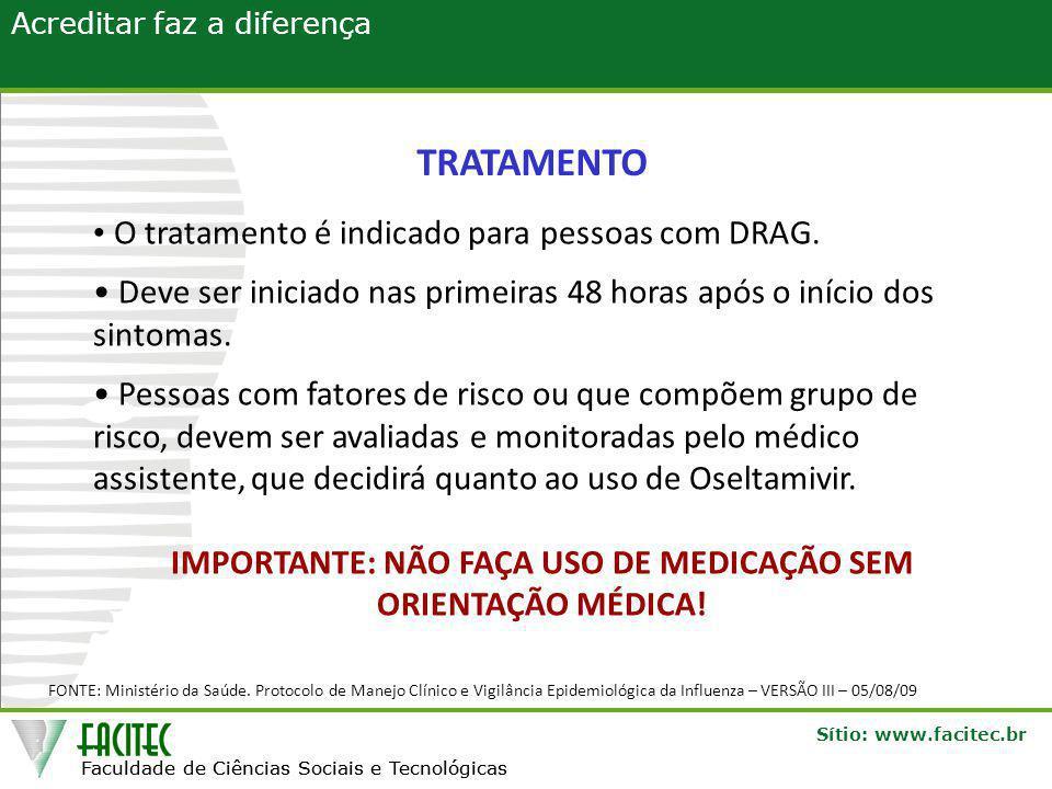 IMPORTANTE: NÃO FAÇA USO DE MEDICAÇÃO SEM ORIENTAÇÃO MÉDICA!