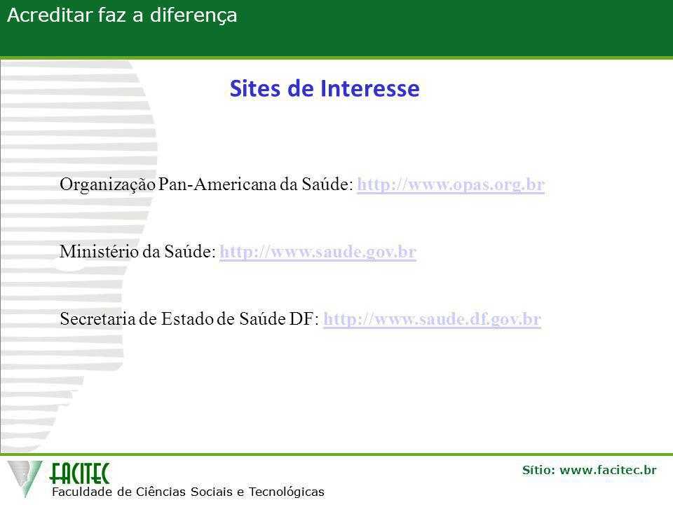 Sites de Interesse Organização Pan-Americana da Saúde: http://www.opas.org.br. Ministério da Saúde: http://www.saude.gov.br.
