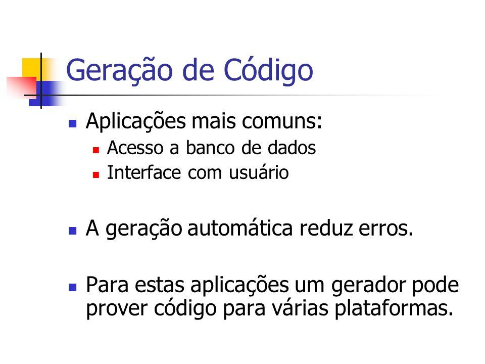 Geração de Código Aplicações mais comuns: