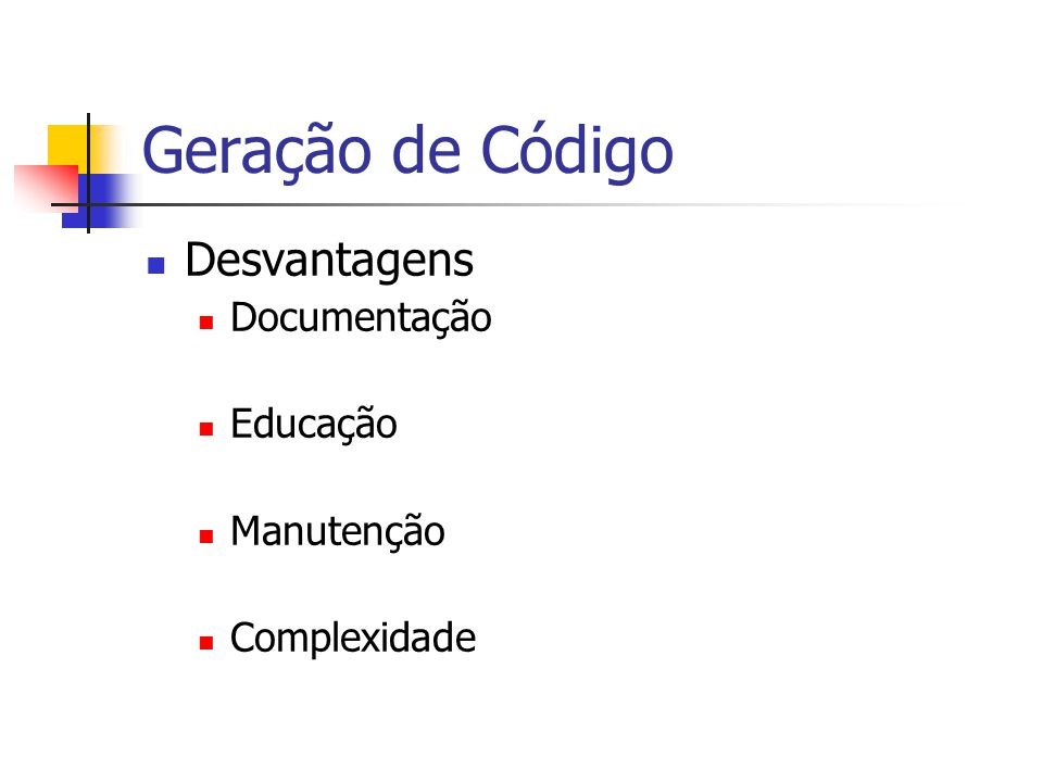 Geração de Código Desvantagens Documentação Educação Manutenção