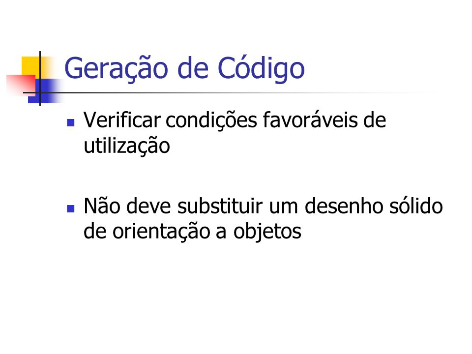 Geração de Código Verificar condições favoráveis de utilização