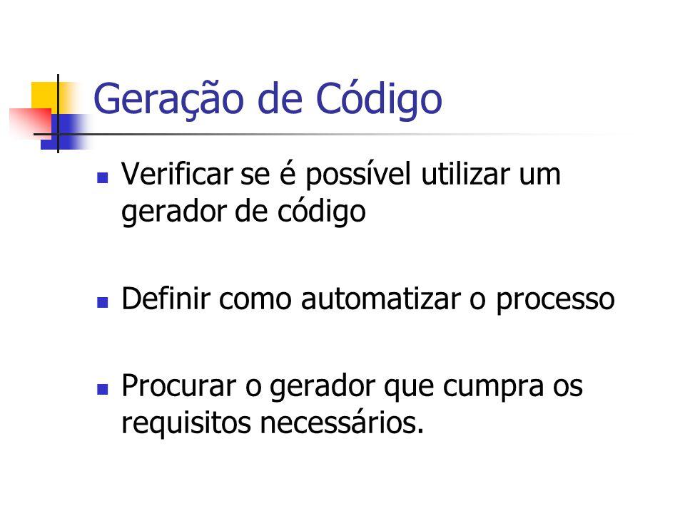 Geração de Código Verificar se é possível utilizar um gerador de código. Definir como automatizar o processo.