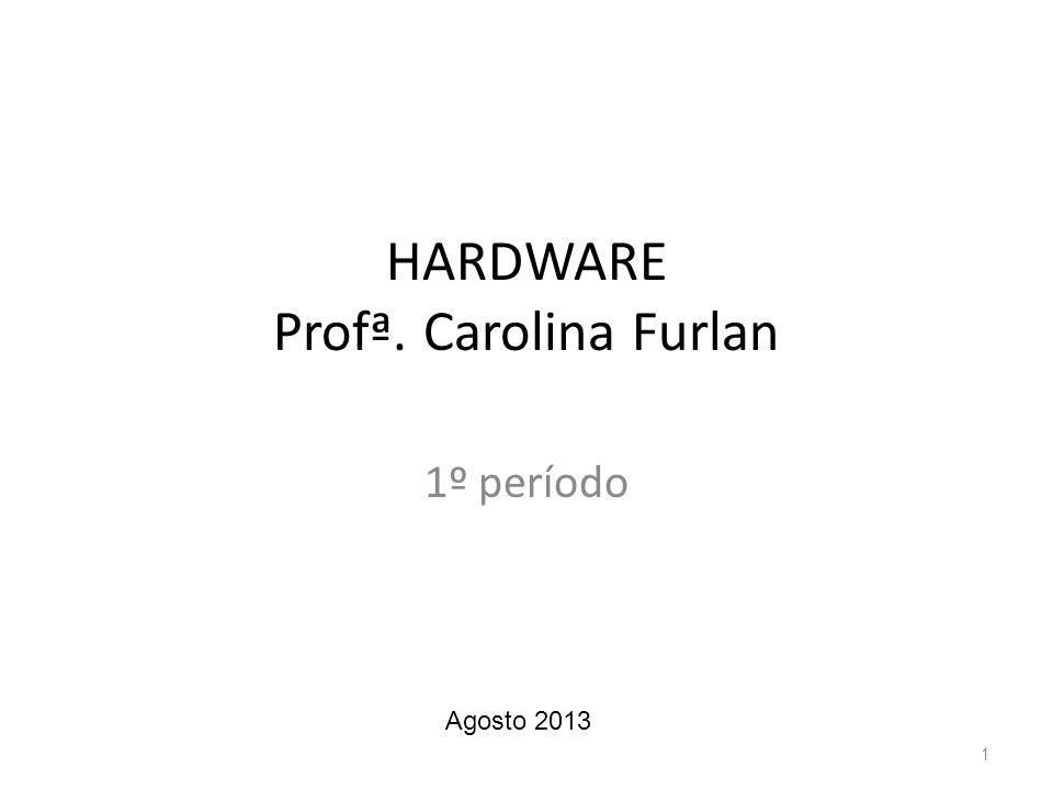 HARDWARE Profª. Carolina Furlan