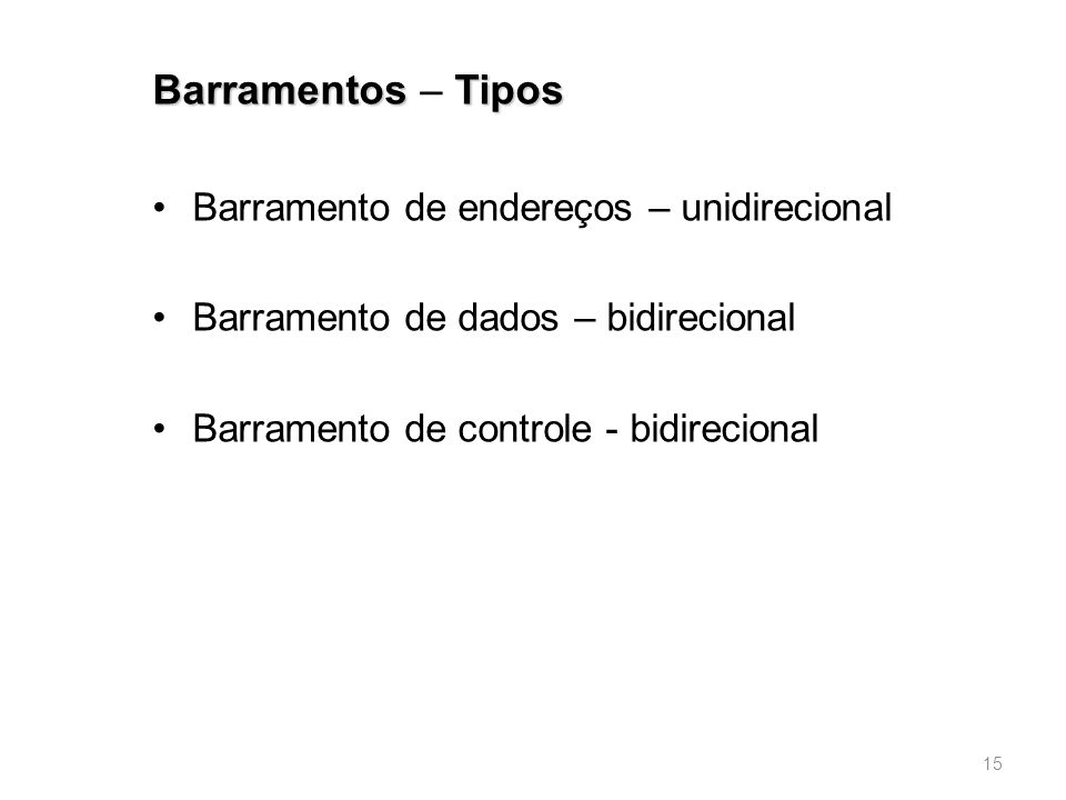 Barramentos – Tipos Barramento de endereços – unidirecional