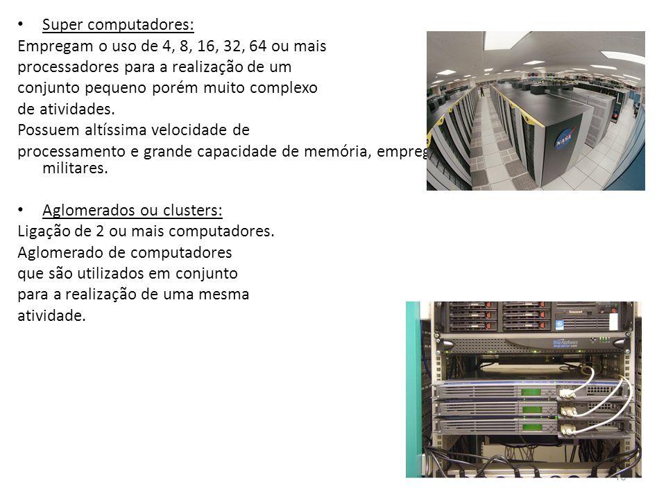 Super computadores: Empregam o uso de 4, 8, 16, 32, 64 ou mais. processadores para a realização de um.