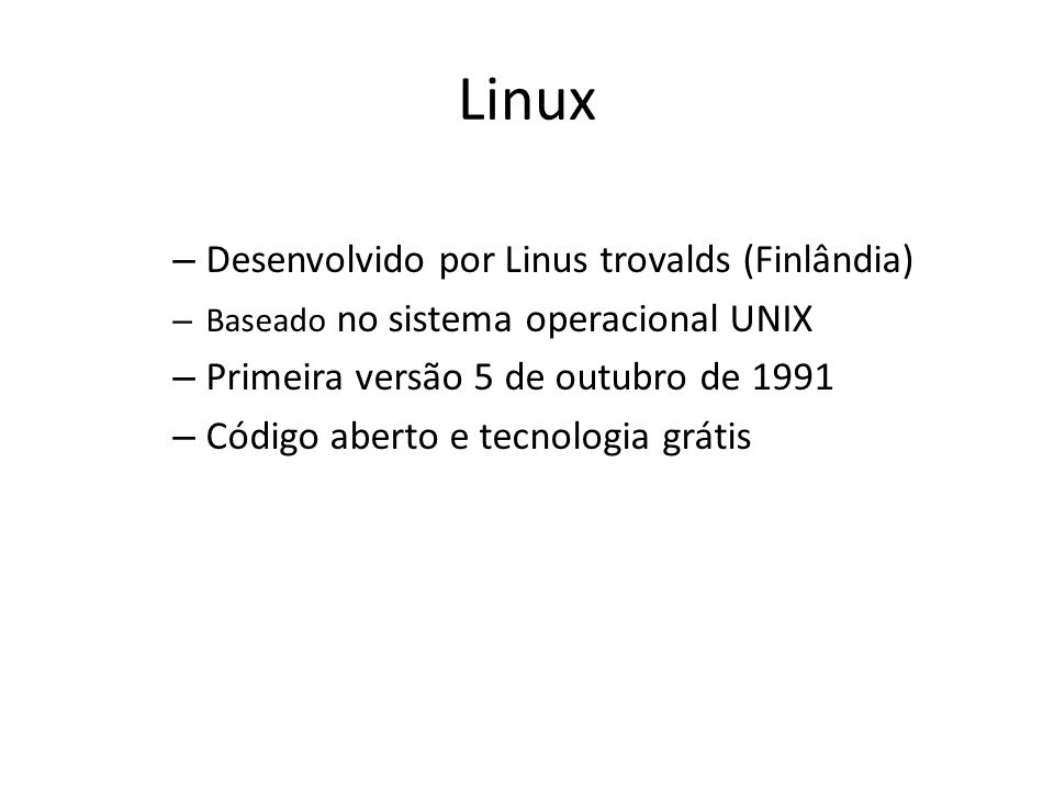 Linux Desenvolvido por Linus trovalds (Finlândia)