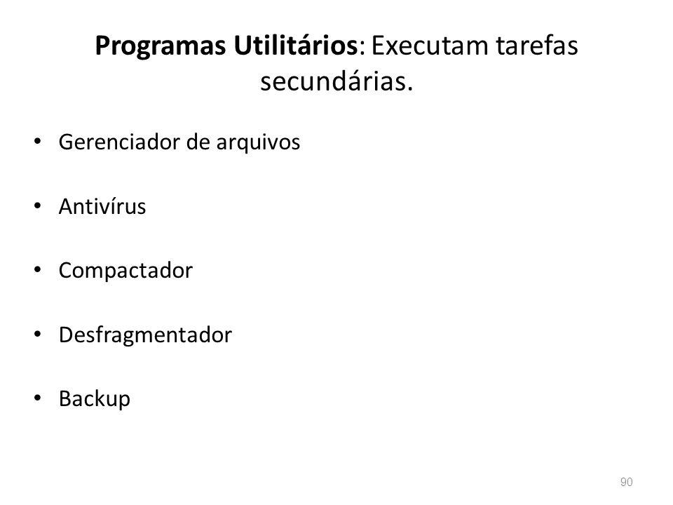 Programas Utilitários: Executam tarefas secundárias.