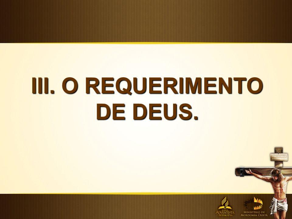 III. O REQUERIMENTO DE DEUS.