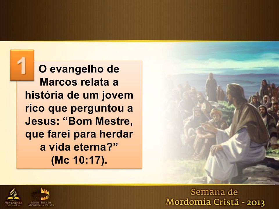1 O evangelho de Marcos relata a história de um jovem rico que perguntou a Jesus: Bom Mestre, que farei para herdar.