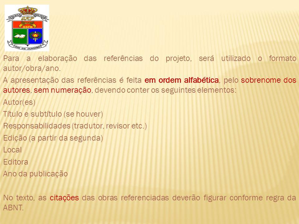 Para a elaboração das referências do projeto, será utilizado o formato autor/obra/ano.